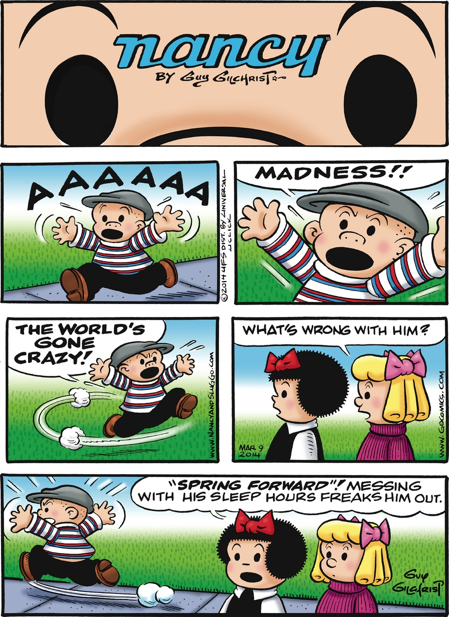 """Caption: nancy By Guy Gilchrist. Sluggo: AAAAAA MADNESS!! THE WORLD'S GONE CRAZY!  Blonde girl: What's wrong with him? Nancy: """"SPRING FORWARD""""! Messing with his sleep hours freaks him out."""