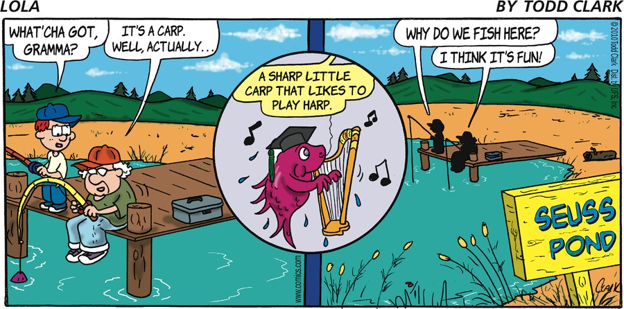 """Sammy says, """"What'cha got gramma?"""" Lola says, """"It's a carp. Well, actually?"""" Lola says, """"A sharp little carp that likes to play harp."""" Sammy says, """"Why do we fish here?"""" Lola says, """"I think it's fun!"""" Seuss Pond"""