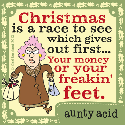 Christmas is a race to see which gives out first... Your money or your freakin feet.
