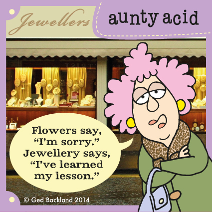 """Flowers say, """"i'm sorry."""" Jewellry says """"i've learned my lesson."""""""