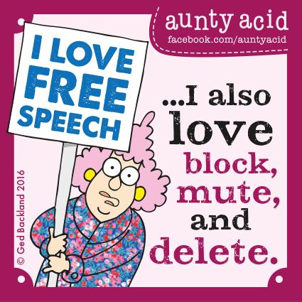 I love free speech... I also love block, mute, and delete.