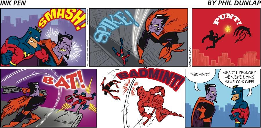 "Noise: Smash! Spike! Punt! Bat! Badmint! Mr. Negato: ""Badmint""? Captain Victorious: What? I thought we were doing sports stuff!"