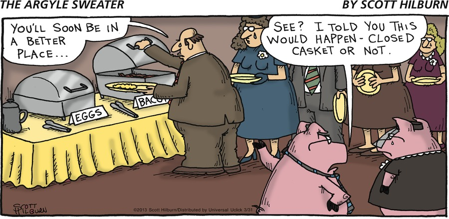 Man: You'll soon be in a better place... Pig: See? I told you this would happen- closed casket or not.