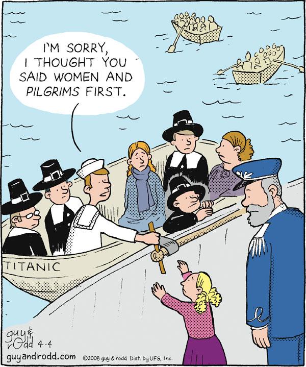 I'm sorry I thought you said women and pilgrims first. Titanic