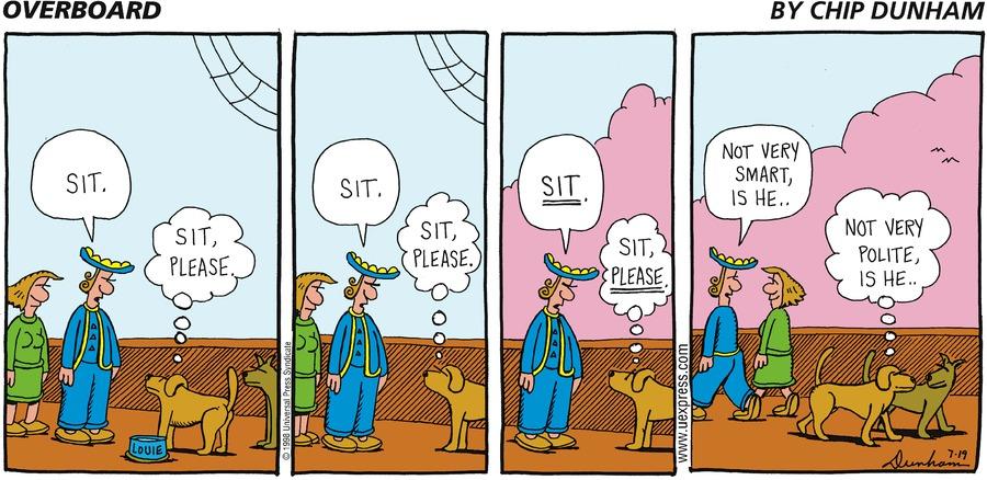 sit. sit, please. sit. sit, please. sit. sit, please. not very smart, is he? not very smart, is he?