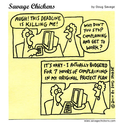 Chicken 1: Augh! This deadline is killing me! 