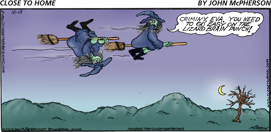 Witch on the right: Criminy, Eva. You need to go easy on the lizard brain punch!