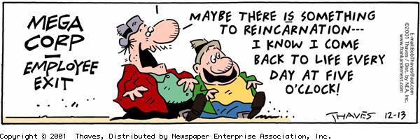 """""""MEGA CORP - Employee Exit."""" """"Maybe there IS something to reincarnaton -- I know I come back to life everyday at five o'clock!"""""""