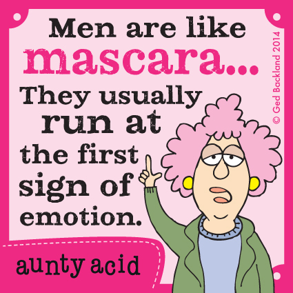Men are like mascara... They usually run at the first sign of emotion.