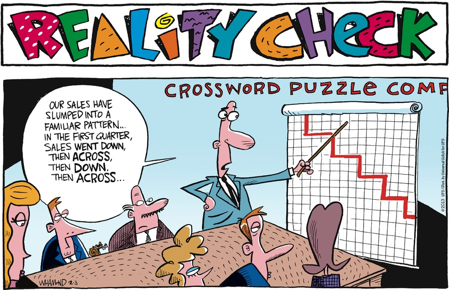 Reality Check crossword puzzle are sales have slumped into a familiar pattern... In the first quarter, sales went down, then across, then down, then across...