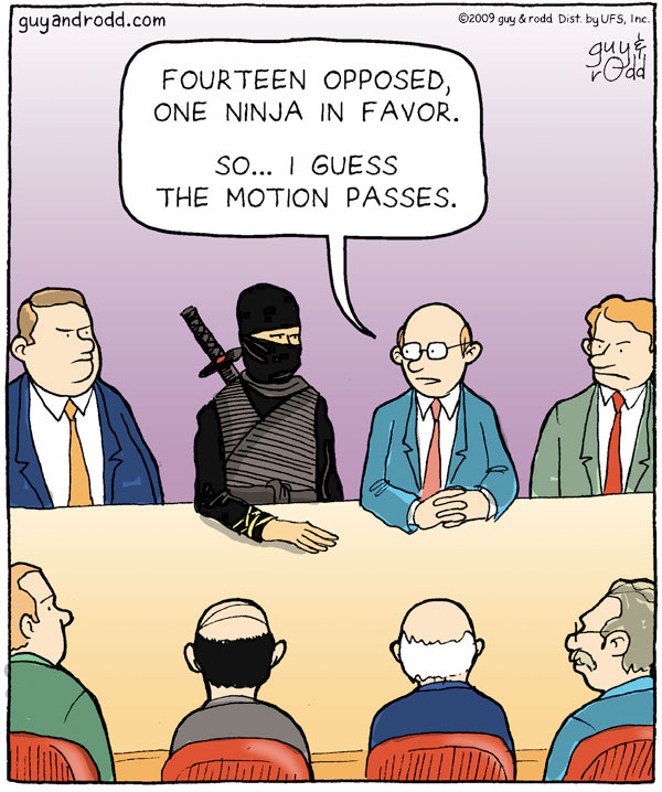 "Man says, ""Fourteen opposed, one ninja in favor. So… I guess the motion passes."""