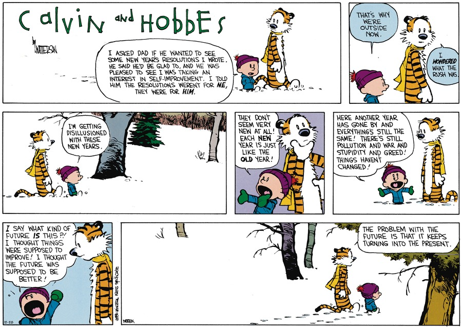 "Calvin: ""I asked dad if he wanted to see some New Year's resolutions I wrote. He said he'd be glad to, and he was pleased to see I was taking an interest in self-improvement. I told him the resolutions weren't for ME, they were for HIM""