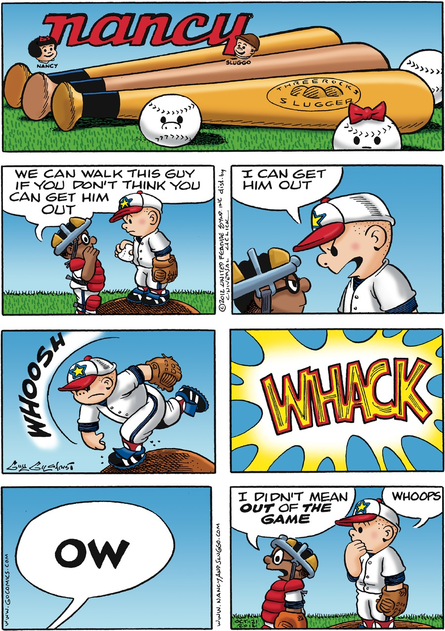 Boy: We can walk this guy if you don't think you can get him out. Sluggo: I can get him out. Noise: WHOOSH WHACK Voice (out of frame): OW Boy: I didn't mean OUT of THE GAME. Sluggo: Whoops.
