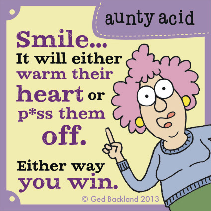 Smile...it will either warm their heart or p*ss them off. Either way you win.