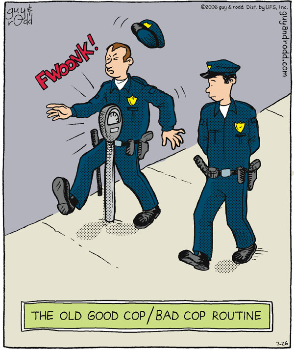 The old good cop / bad cop routine FWOONK!