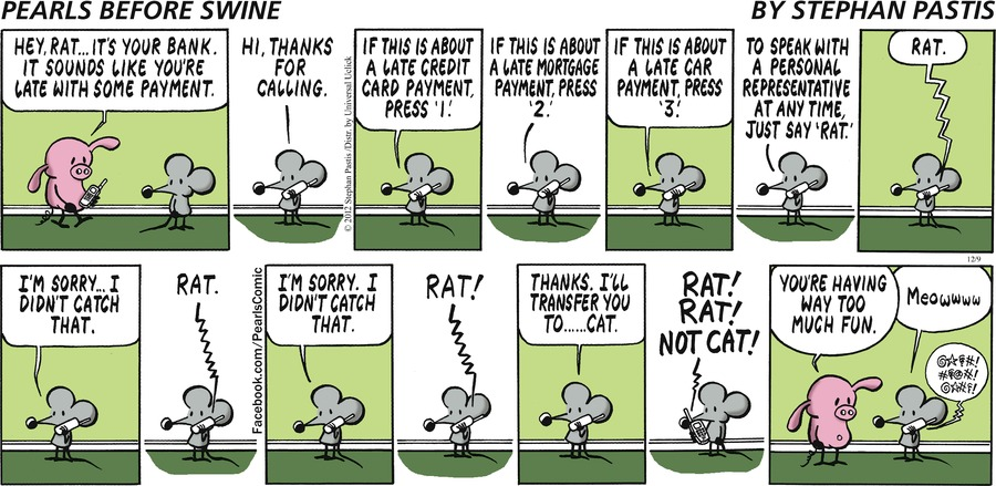 Pig:  Hey, Rat...it's your bank. It sounds like you're late with some payment.