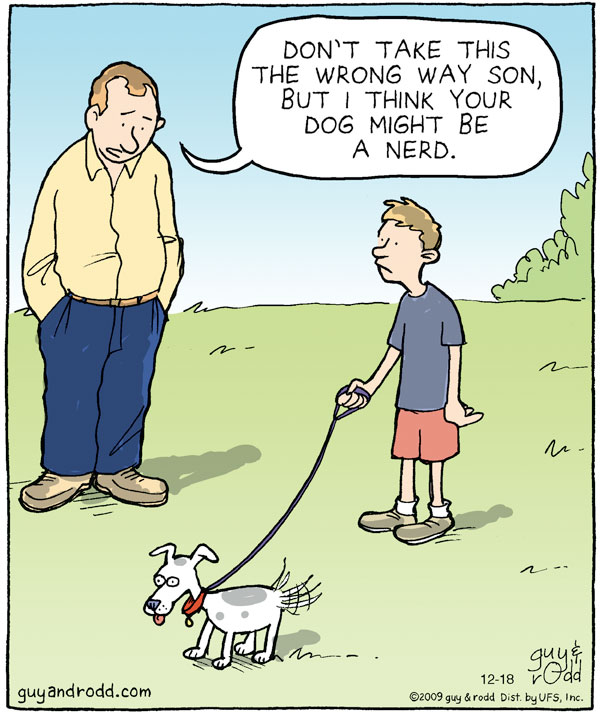 Man: Don't take this the wrong way son, but I think your dog might be a nerd.
