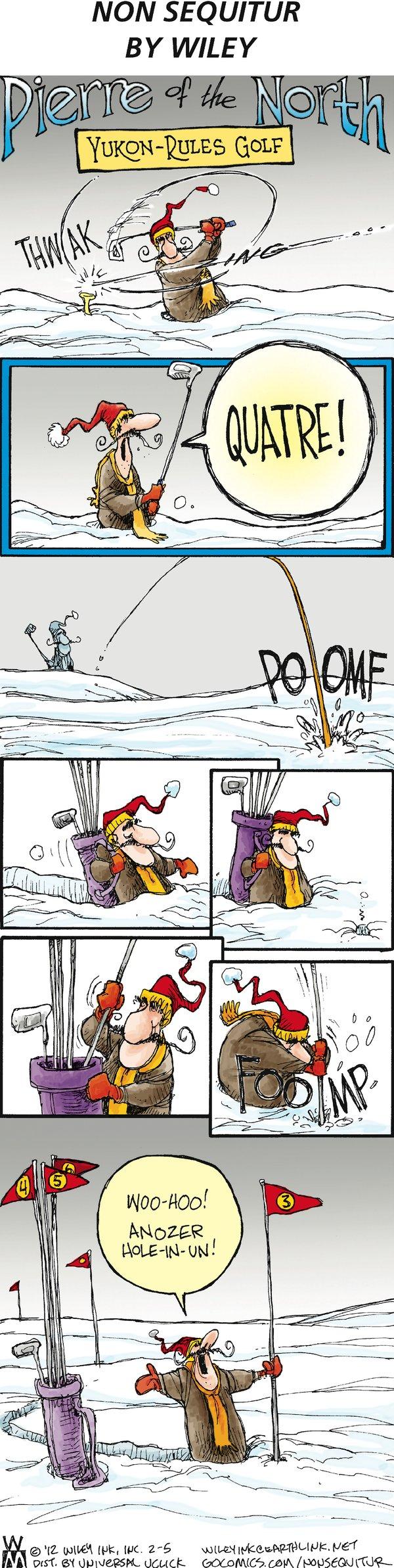 Pierre: Quatre! Woo-hoo! Anozer hole-in-un! Pierre of the North Yukon-Rules Golf