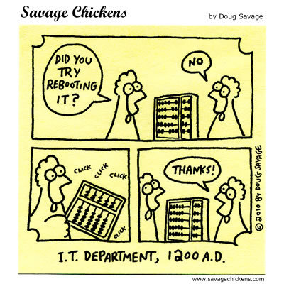 I.T Department, 1200 A.D. Chicken 1: Did you try rebooting it? Chicken 2: No thanks!