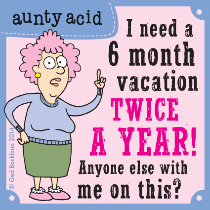 I need a 6 month vacation twice a year! Anyone else with me on this?