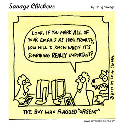 """The boy who flagged """"urgent"""" Chicken: Look, if you mark all of your emails as high priority, how will I know when it's something really important?"""