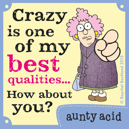 Crazy is one of my best qualities... how about you ?