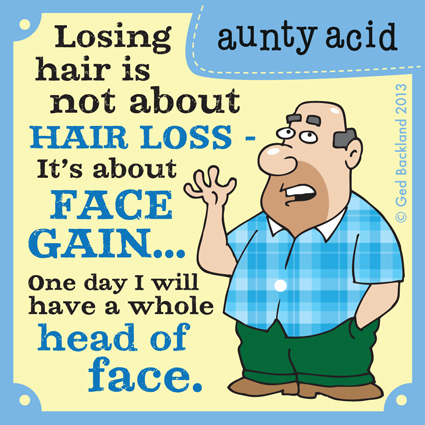 losing hair is not about hair loss it's about face gain... one day I will have a whole head of face.