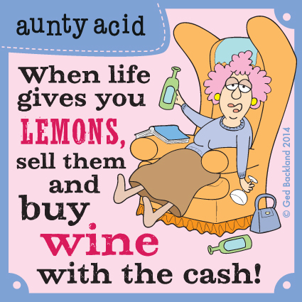 When life gives you lemons, sell them and buy wine with the cash!