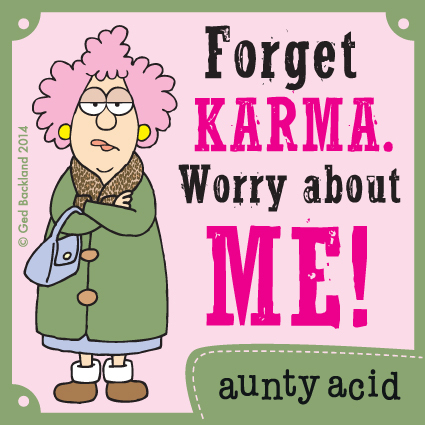 Forget karma worry about me!