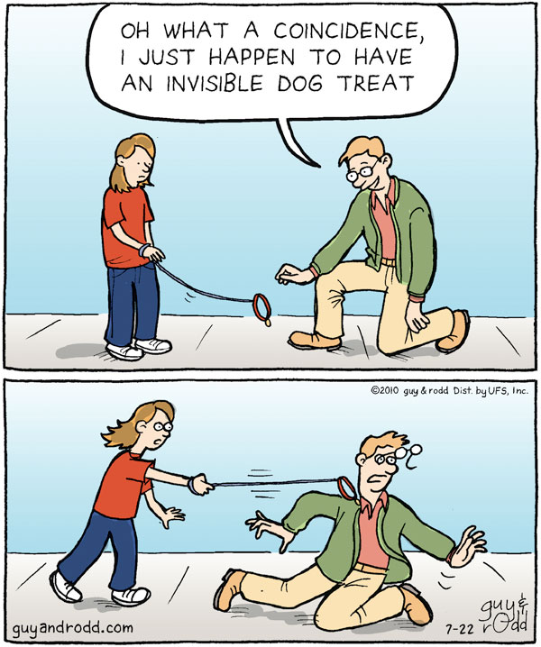 Man: Oh what a coincidence, I just happen to have an invisible dog treat