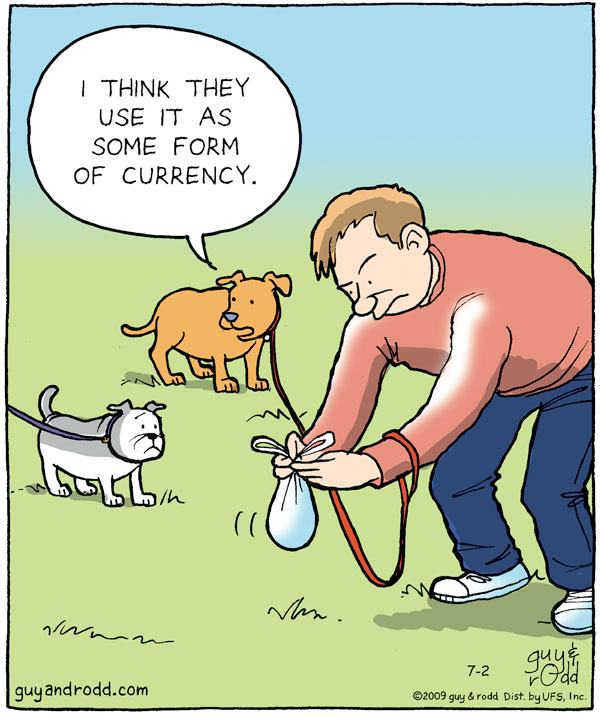 "Dog says, ""I think they use it as some form of currency."""